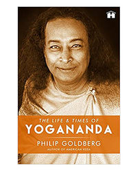 The Life And Times Of Yogananda