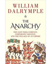 The Anarchy: The East India Company, Corporate Violence, and the Pillage of an Empire