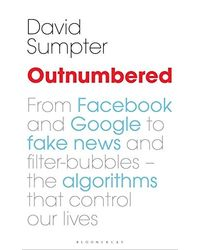 Outnumbered: From Facebook and Google to Fake News and Filter- bubbles