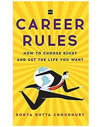 Career Rules: How To Choose Right And Get The Life You Want