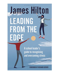 Leading From The Edge: A Headteacher's Guide To Recognising, Managing And Overcoming Stress