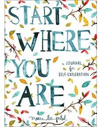 Start Where You Are: A Journal for Self- Exploration