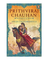 Prithviraj Chauhan: The Emperor Of Hearts