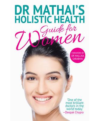 Dr Mathai' s Holistic Health Guide for Women