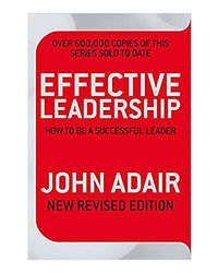 Effective Leadership (New Revised Edition) : How To Be A Successful Leader