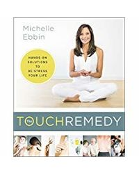 The Touch Remedy: Hands- on Solutions to De- Stress Your Life