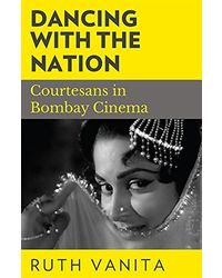 Dancing with the Nation: Courtesans in Bombay Cinema