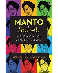 Manto- Saheb: Friends and Enemies on the Great Maverick