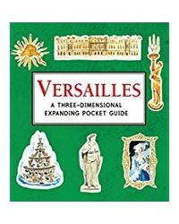 Versailles: A Three- Dimensional Expanding Pocket Guide