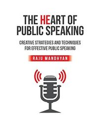 Heart of Public Speaking: Creative Strategies and Techniques for Effective Public Speaking