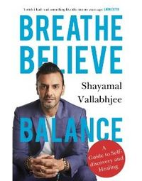 Breathe Believe Balance: A Guide to Self- discovery and Healing