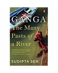 Ganga: The Many Pasts of a River