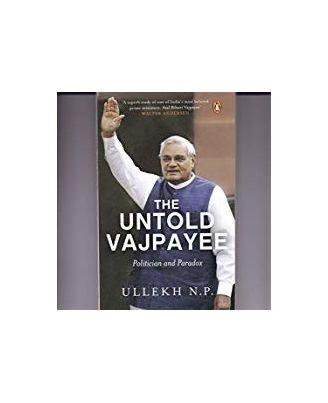 The Untold Vajpayee: Politician and Paradox