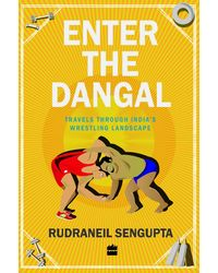 Enter the Dangal: Travels through India's Wrestling Landscape