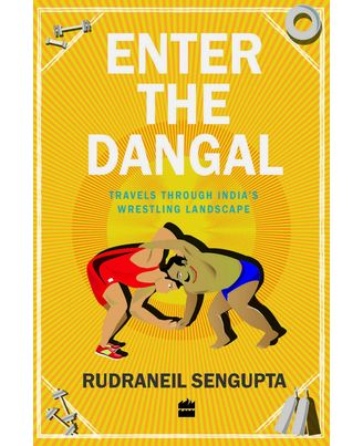 Enter the Dangal: Travels through India s Wrestling Landscape