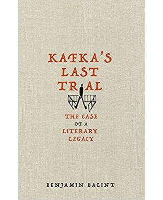 Kafka s Last Trial: The Case of a Literary Legacy