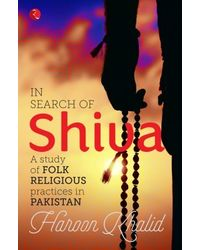 In Search of Shiva: A Study of Folk Religious Practices in Pakistan