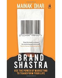 Brand Shastra: Use the Power of Marketing to Transform Your Life