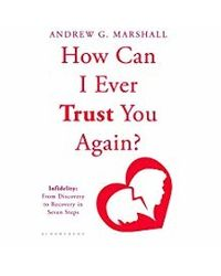 How Can I Ever Trust You Again? Infidelity: From Discovery to Recovery in Seven Steps