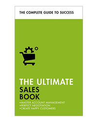The Ultimate Sales Book: Master Account Management, Perfect Negotiation, Create Happy Customers