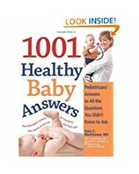 1001 Healthy Baby Answers: Pediatricians' Answers to All the Questions You Didn't Know to Ask