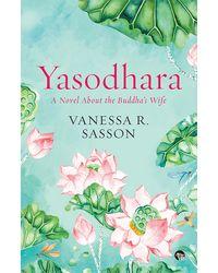 Yasodhara: A Novel About the Buddha' s Wife