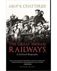 The Great Indian Railways: A Cultural Biography