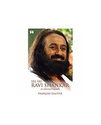 Sri Sri Ravi Shankar: An Authorized Biography