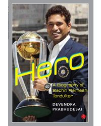 Hero: A Biography of Sachin Ramesh Tendulkar