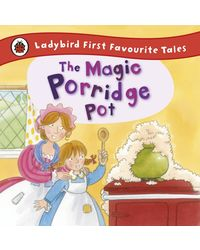 Ladybird First Favourite Tales: The Magic Porridge Pot