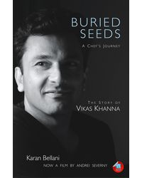 Buried Seeds: A Chef' s Journey: The Story of Vikas Khanna