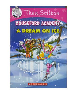 Thea Stilton Mouseford Academy# 10: A Dream On Ice