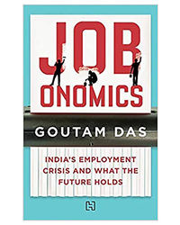 Jobonomics: India's Employment Crisis And What The Future Holds