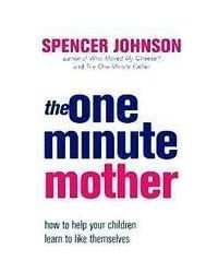 The One Minute Mother: How to help your children learn to like themselves