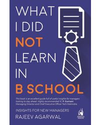 What I Did Not Learn in B School: Insights for New Managers