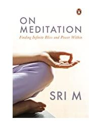 On Meditation: Finding Infinite Bliss and Power Within