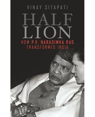 Half- Lion: How Narasimha Rao Transformed India