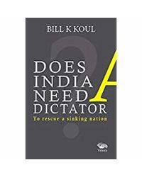 Does India Need A Dictator: To Rescue A Sinking Nation