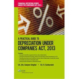 A Practical Guide to Depreciation under Companies Act, 2013. CA. (Dr. ) Sanjeev Singhal & CA. R. Sankaraiah (Oct, 2013)