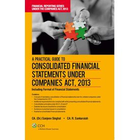 A Practical Guide to Consolidated Financial Statements under Companies Act, 2013. By: CA. (Dr. ) Sanjeev Singhal & CA. R. Sankaraiah. (Oct, 2013)