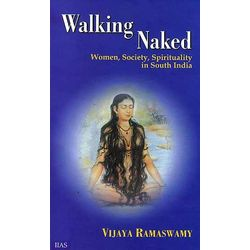Walking naked: Women, Society, Spirituality in South India (2nd rev. Edn. )