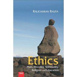 Ethics: Man, Morality, Spirituality, Religion and Liberation