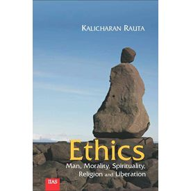 Ethics: Man, Morality, Spirituality, Religion and Liberation