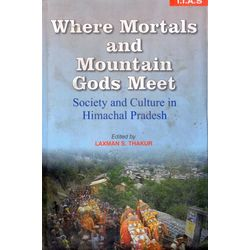 Where Mortals and Mountain gods Meet: Society and Culture in himachal pradesh