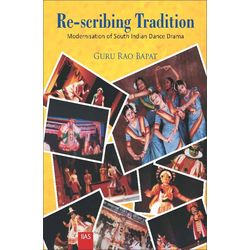 Re- Scribing tradition Modernisation of South Indian Dance- Drama