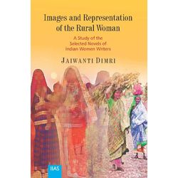 Images and Representation of the Rural Women: A Study of the Selected Novels of Indian Women Writers