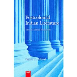 Postcolonial Indian Literature Toward a Critical Framework