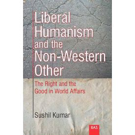 Liberal Humanism and the Non- Western Other: The Right and the Good in World Affairs