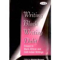 Writing Black Writing Dalit- Essays in Black African and Dalit Indian Writings