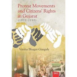 Protest Movements and Citizen s Rights in Gujarat (1970- 2010)